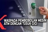 Awas! Pembobolan ATM dengan Tusuk Gigi