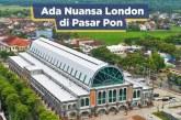 Keren Nih! Pasar Pon Usung Desain Bangunan Terkenal di London