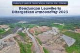 Progres Pembangunan Bendungan Leuwikeris Capai 82%